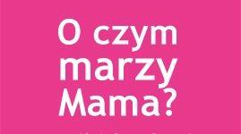 o czym marzy mama